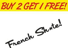 FRENCH SH*TE - STICKER - saxo citroen renault Funny Vinyl Sticker Graphic Decal