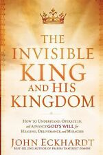 The Invisible King and His Kingdom: How to Understand, Operate In, and Advance G