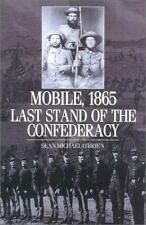 Mobile, 1865 : The Last Stand of the Confederacy by Sean Michael O'Brien and Pau