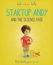 Startup Andy and the Science Fair by Kyle Kelly and J. R. Kelly (2014,...
