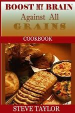 Boost My Brain Against All Grain Cookbooks : 50+ Quick and Easy-to-Cook Mouth...