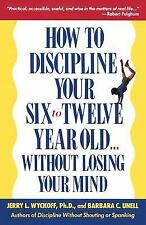 How to Discipline Your Six To Twelve Year Old Without Losing Your Mind, Jerry L