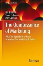 The Quintessence of Marketing : What You Really Need to Know to Manage Your...