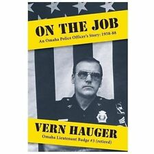 On the Job : An Omaha Police Officer's Story: 1958-88 by Vern Hauger (2012,...