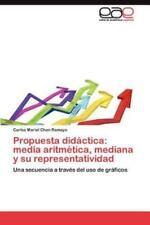 Propuesta Didactica: Media Aritmetica, Mediana y Su Representatividad (Paperback