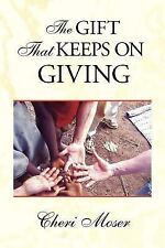 The Gift that Keeps on Giving by Cheri Moser (2007, Paperback)
