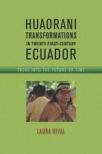 Huaorani Transformations in Twenty-First-Century Ecuador : Treks into the...