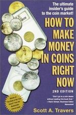 How to Make Money in Coins Right Now, 2nd Edition Travers, Scott A. Paperback