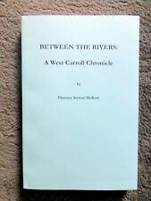 Between The Rivers: A West Carroll Chronicle by Florence Stewart McKoin