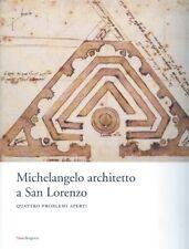 Michelangelo architetto a San Lorenzo. Quattro problemi aperti - [Mandragora]