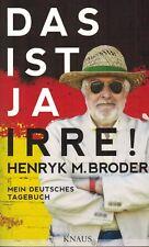 Henryk Broder, Das ist ja irre! Mein deutsches Tagebuch, Albrecht Knaus, EA 2015