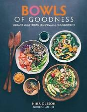 Bowls of Goodness: Vibrant Vegetarian Recipes Full of Nourishment by Nina Olsso…