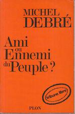 C1 Michel DEBRE - AMI OU ENNEMI DU PEUPLE ? 1975 Epuise