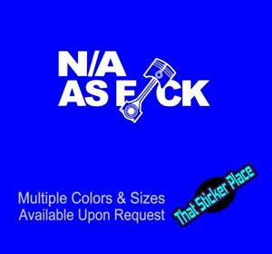 NA As F*ck Vinyl Sticker JDM All Motor Funny Sticker No Turbo, Nitrous Decal
