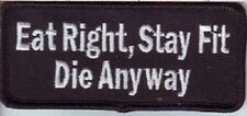 EAT RIGHT - STAY FIT - DIE ANYWAY EMBROIDERED PATCH