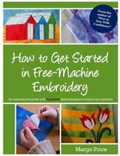 How to Get Started in Free-Machine Embroidery by Margo Price (2013, Paperback)