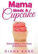Mama Needs A Cupcake: Overindulging In The Chaos Of Motherhood  (ExLib)