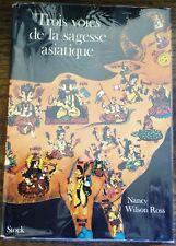 TROIS VOIES DE LA SAGESSE ASIATIQUE Nancy W. Ross - Hindouisme Bouddhisme Zen