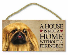 "Pekingese ""A House is not a Home Without a Pekingese 10"" x 5"" Wooden Dog Sign"