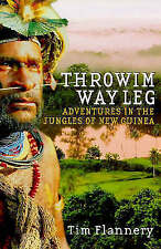 Throwim Way Leg: Adventures in the Jungles of New Guinea, Flannery, Tim, New Boo