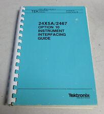 TEKTRONIX 24X5A 2467 Option 10 Instrument Interfacing Guide 070-6282-00