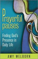 Prayerful Pauses : Finding God's Presence in Daily Life by Amy Welborn (2011, Pa