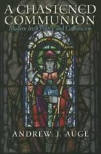 Chastened Communion : Modern Irish Poetry and Catholicism: By Auge, Andrew J....