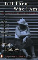 Tell Them Who I Am : The Lives of Homeless Women by Elliot Liebow (1995,...