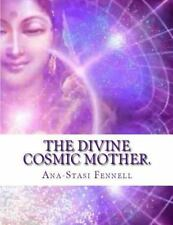 Divine Cosmic Mother : Mysteries of Ancient Manuscripts: By Fennell, Ana-Stas...