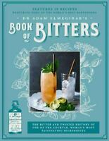 Dr. Adam Elmegirab's Book of Bitters : The Bitter and Twisted History