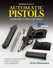NEW! Gun Digest Book of Automatic Pistols Assembly/Disassembly  Kevin Muramatsu