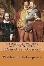 A Buen Fin No Hay Mal Principio by William Shakespeare (2017, Paperback)