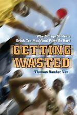 Getting Wasted: Why College Students Drink Too Much and Party So Hard, Vander Ve