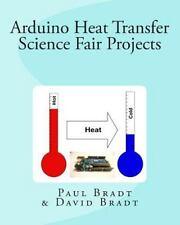 Arduino Heat Transfer Science Fair Projects by Paul Bradt (2014, Paperback)