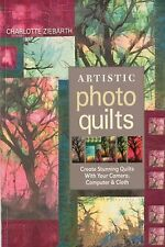 Artistic Photo Quilts: Create Stunning Quilts with Your Camera, Comput-ExLibrary