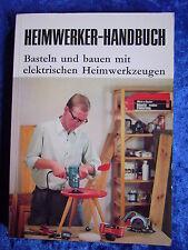 """""""Heimwerker-Handbuch - Basteln und bauen mit elektrischen Heimwerkzeugen"""""""