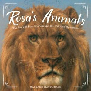Rosa?s Animals: The Story of Rosa Bonheur and Her Painting Menagerie, Macdonald,