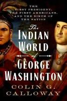 The Indian World of George Washington: The First President, the Firs - VERY GOOD