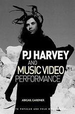 PJ Harvey and Music Video Performance: By Gardner, Abigail