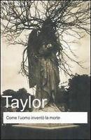 Come l'uomo inventò la morte - Timothy Taylor - Newton Compton