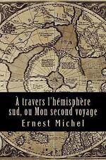 À Travers l'hémisphère Sud, Ou Mon Second Voyage by Ernest Ernest Michel...