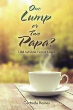 One Lump or Two Papa? : I Did Not Know I Was a Negro by Gertrude Rainey...