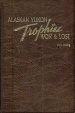 Alaskan Yukon Trophies Won and Lost by G O Young (1985 Standard Edition)