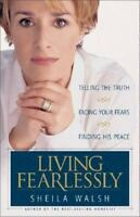 Living Fearlessly : Telling the Truth, Facing Your Fears, Finding His Peace...