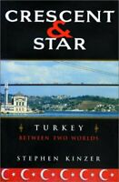 Crescent and Star : Turkey Between Two Worlds Paperback Stephen Kinzer