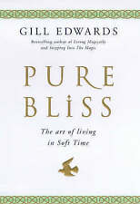 Edwards, Gill, Pure Bliss: The art of living in soft time, Hardcover, Very Good