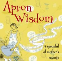 Like New, Apron Wisdom: A Spoonful of Mother's Sayings, Cico (ed), Hardcover