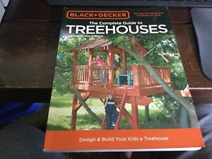 The Complete Guide to Tree House by Black&Decker