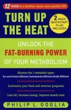 Turn Up the Heat: Unlock the Fat-Burning Power of Your Metabolism, Goglia, Phili