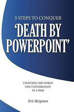 Five Steps to Conquer 'Death by PowerPoint': Changing the world one conversation